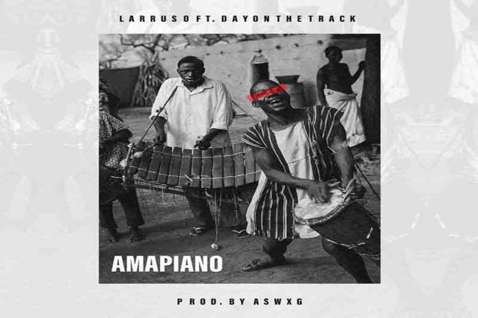 Larruso ft Dayonthetrack Amapiano new song