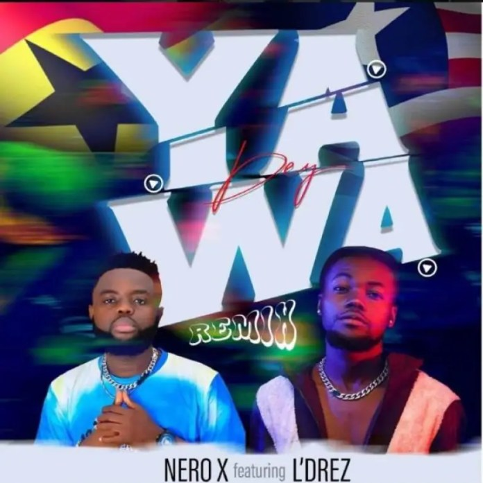 Nero X Yawa Dey Remix ft LDrez Ghnewslive