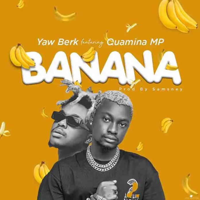 Yaw Berk banana Quamina Mp