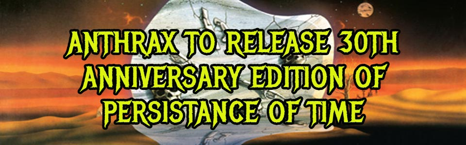 https://www.ghostcultmag.com/anthrax-to-release-persistence-of-time-deluxe-edition-this-summer/