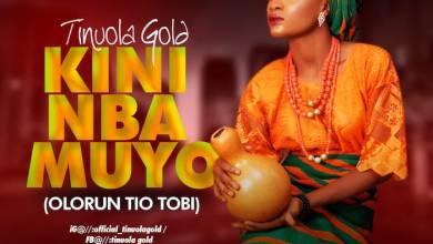 Photo of [Music] Tinuola Gold – Kini Nba Muyo (Olorun Tio Tobi)