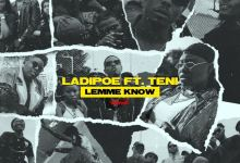 Photo of LadiPoe – Lemme Know (Remix) Ft Teni
