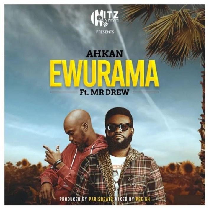 Ewurama by Ahkan ft Mr Drew