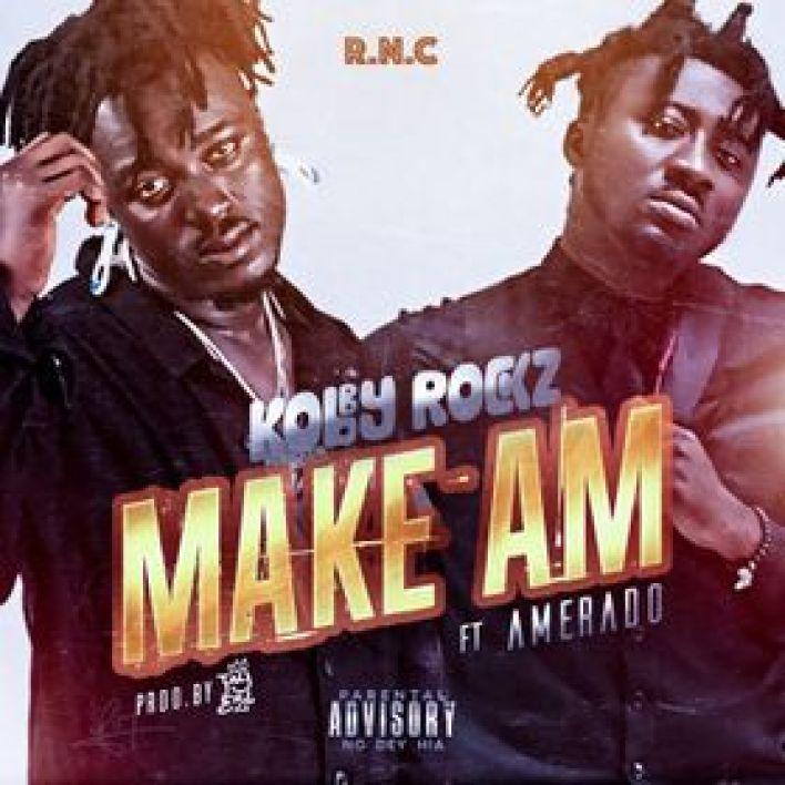 Make Am by KobbyRockz Ft Amerado