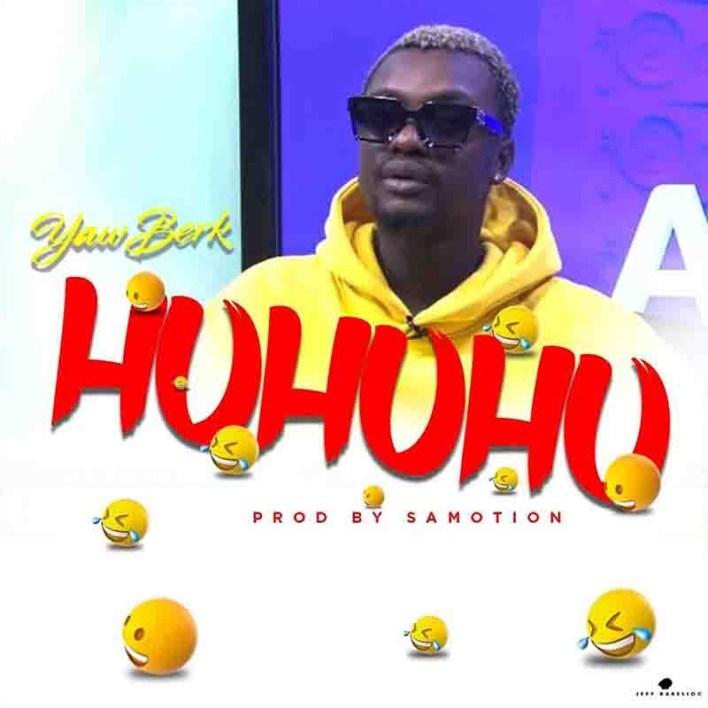 Huhuhu by Yaw Berk [Mp3 Audio]