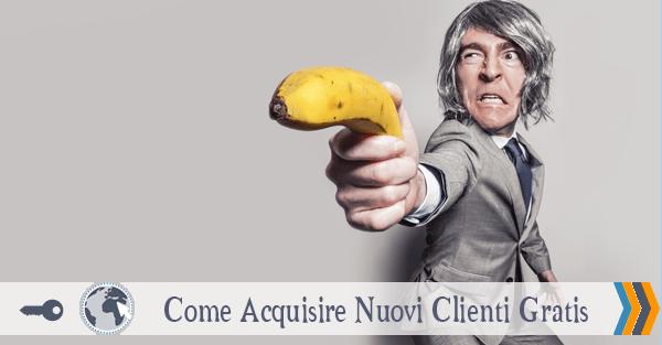 Acquisire nuovi clienti gratis: come trovare clienti a costo zero per incrementare le vendite