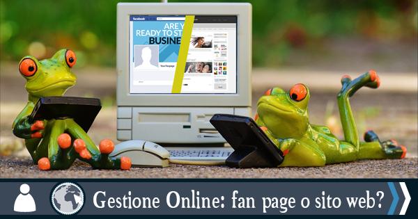 Gestione attività online: pagina facebook aziendale o gestire un sito web