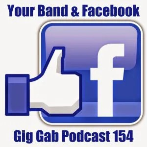 Your Band & Facebook – Gig Gab Podcast 154