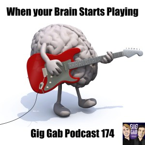 Brain with a guitar saying When Your Brain Starts Playing –Gig Gab Podcast 174