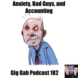 Worn out guy in a tie with text Anxiety, Bad Guys, and Accounting –Gig Gab Podcast 182