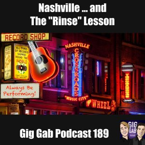 """""""Always Be Performing"""" in downtown Nashville at night, with text Nashville and The """"Rinse"""" Lesson –Gig Gab Podcast 189"""