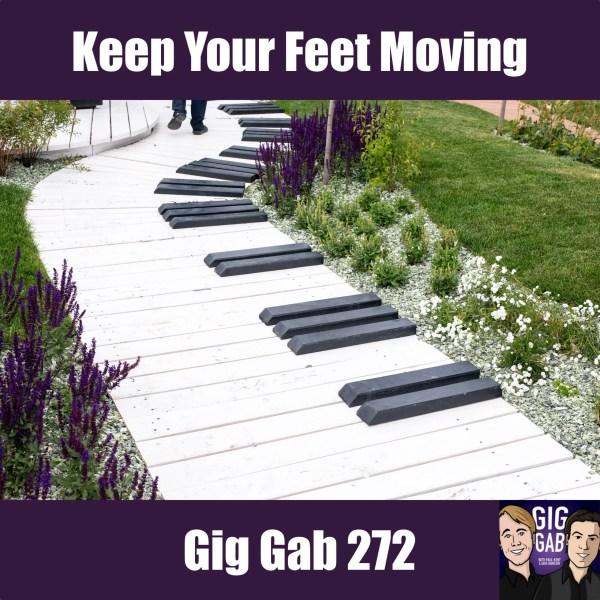 "Gig Gab 272 Episode image with piano path and text ""Keep Your Feet Moving"""