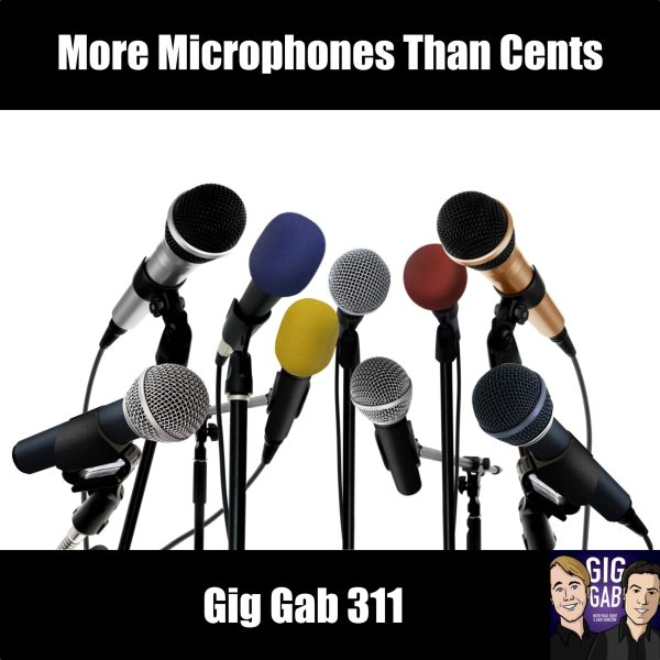 More Microphones Than Cents –Gig Gab 311 episode image