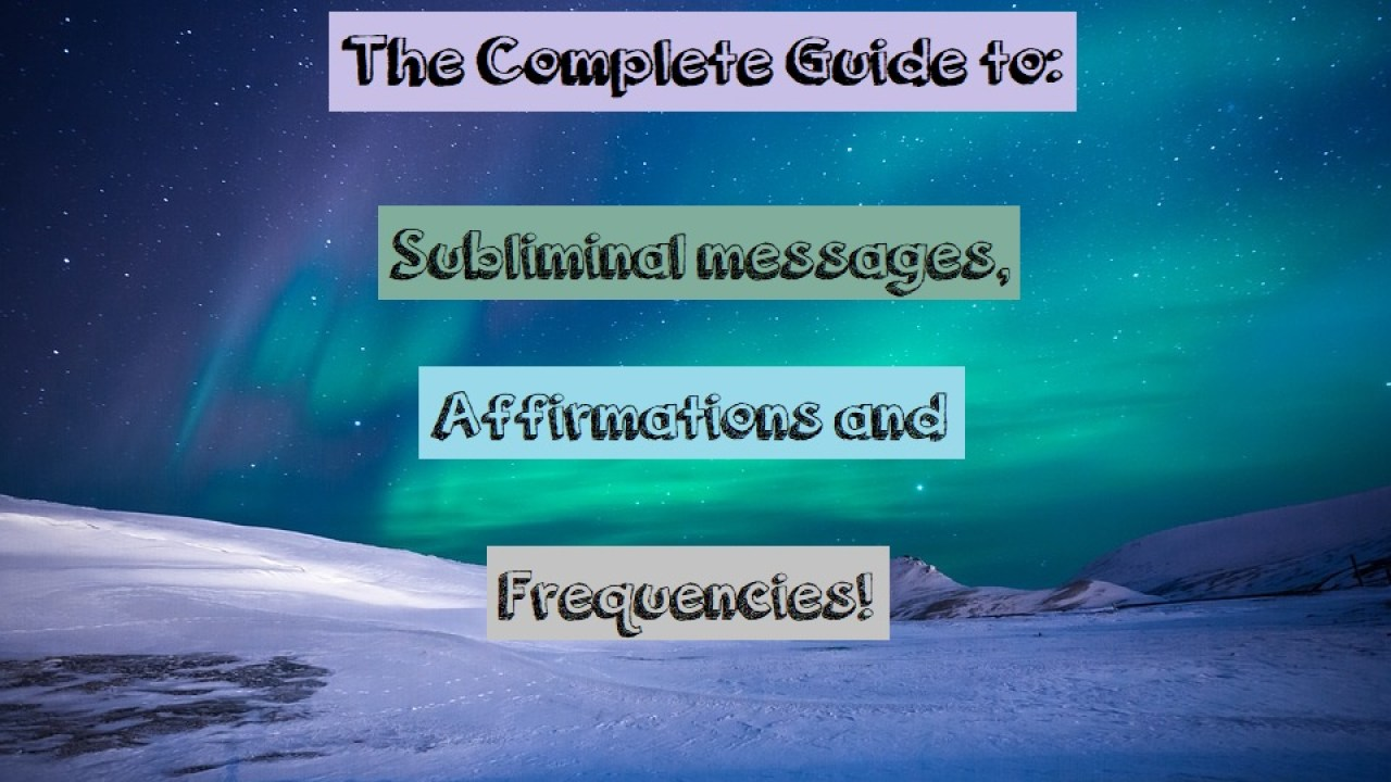 The Complete Guide To Subliminal Affirmations And Frequencies