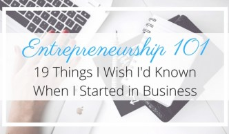 Entrepreneurship 101 19 Things I Wish I'd Known When I Started in Business