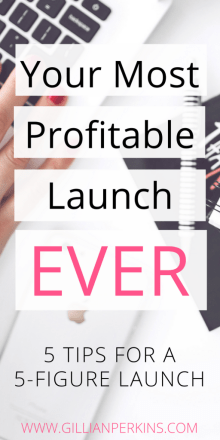 5 absolutely essential parts of a successful (and profitable) launch // 5 tips for a 5-figure launch // Your Most profitable launch EVER // Gillian Perkins