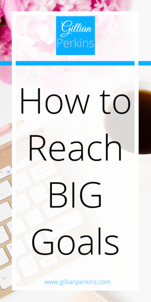 How to reach big goals