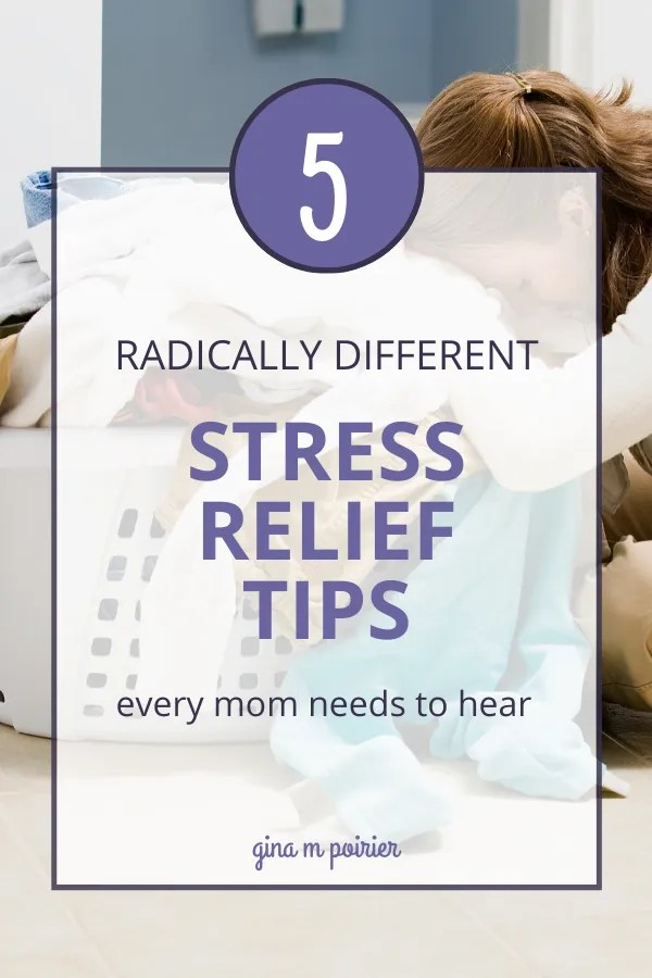 5 Radically Different Stress Relief Tips Every Mom Needs to Hear