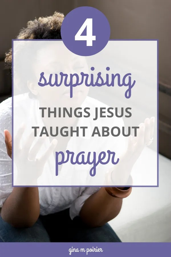 4 surprising things Jesus taught about prayer