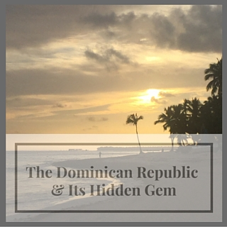 The Dominican Republic & its Hidden Gem!