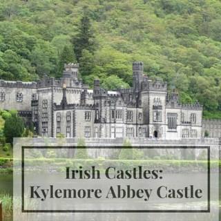 Irish Castles: Kylemore Abbey Castle & Gardens