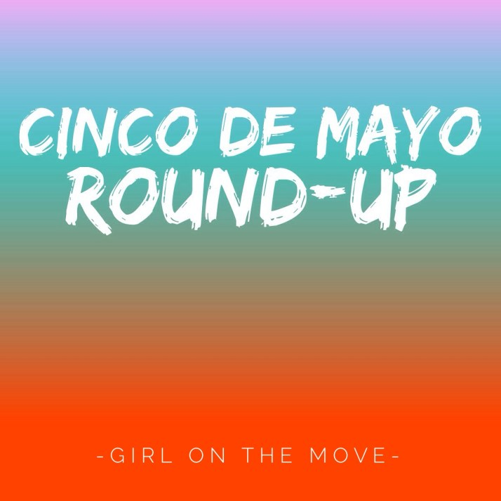 Cinco de Mayo Round Up | Girl on the Move
