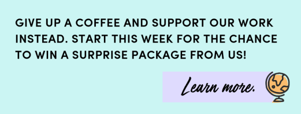 Give up a coffee and support our work instead. Start this week for the chance to win a surprise package from us!