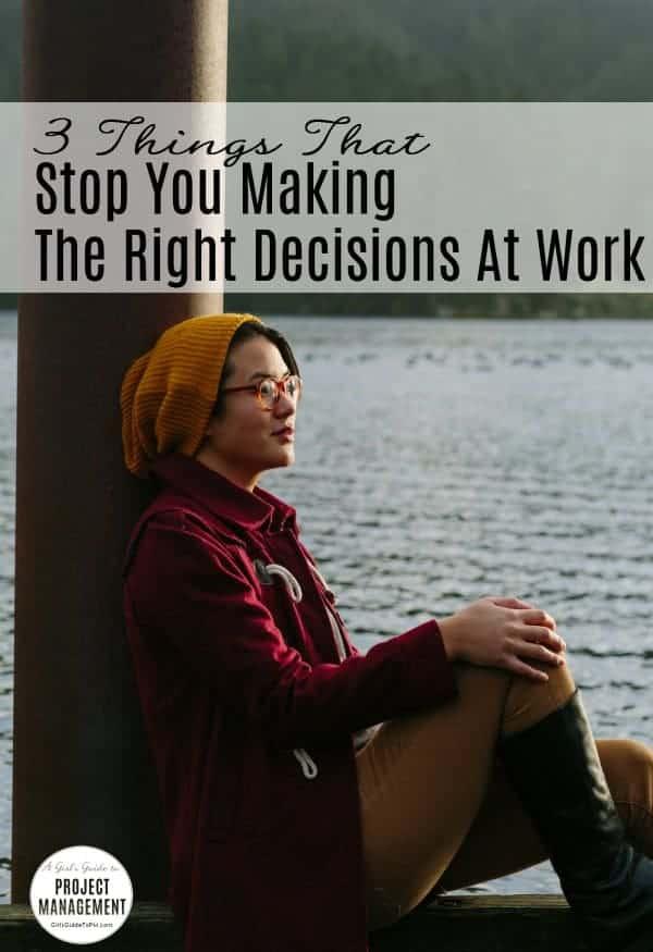 3 cosas que te impiden tomar las decisiones correctas en el trabajo