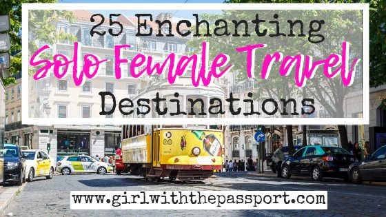 Solo Female Travel Destinations: 25 of the Best Cities to Travel