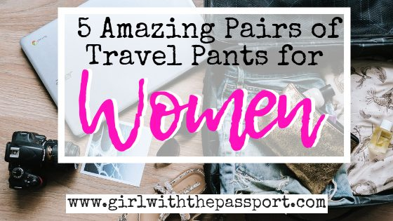 5 Pairs of Womens ​Travel Pants that Don't Suck