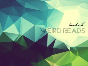 Bookish Weird Reads