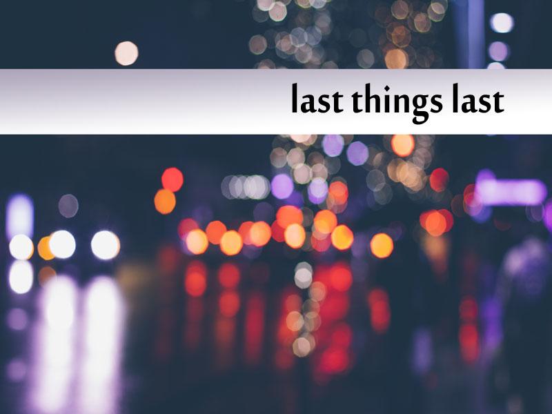 last things last