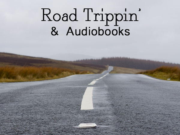 Road Trippin With Audiobooks