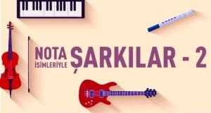 Nota İsimleriyle Şarkılar - 2