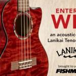 Fishman Win A Lanikai Ukulele Contest