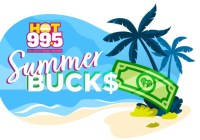 HOT 99.5 Summer Bucks Sweepstakes
