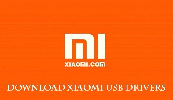 Xiaomi USB Drivers Download for Windows 10/7/8/8.1 [OFFICIAL]