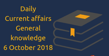6 October 2018- Daily current affairs General knowledge