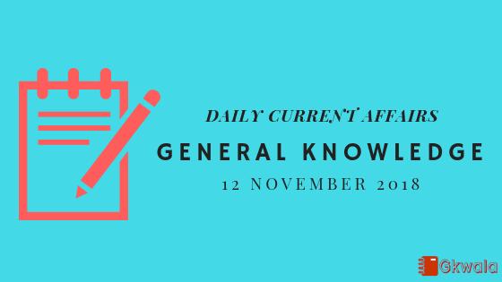 Daily current affairs GK- 12 November 2018
