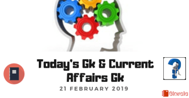 Today's Gk & Current Affairs Gk for February 21, 2019