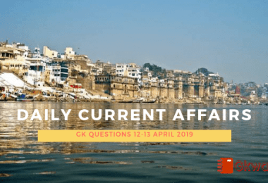 Daily Current Affairs & GK Questions 12-13 April 2019