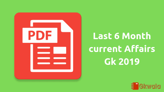 Last 6 Month current Affairs Gk 2019