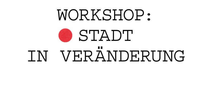 Workshop Stadt in Veränderung