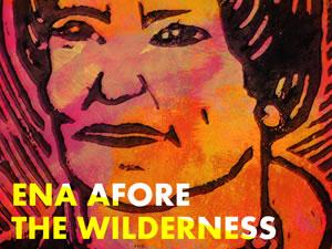 ena aforethe wilderness