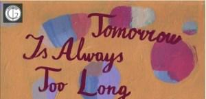 tomorrow too long