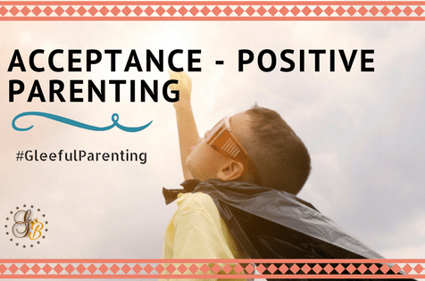 Acceptance – First step towards Positive Parenting