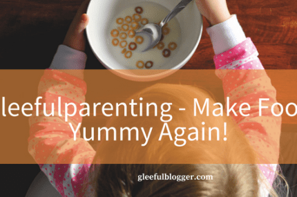 Gleeful Parenting – How to make food yummy again!
