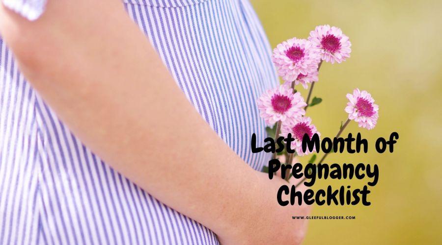 last month of pregnancy checklist