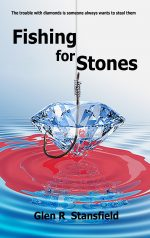 Fishing for Stones by Glen R Stansfield. How I go about writing novels