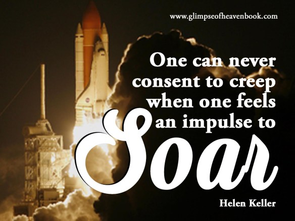 One can never consent to creep when one feels the impulse to soar. Helen Keller